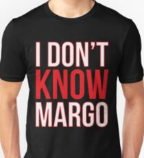 I Don't Know Margo (Matching Todd Shirt Also Available) Unisex T-Shirt