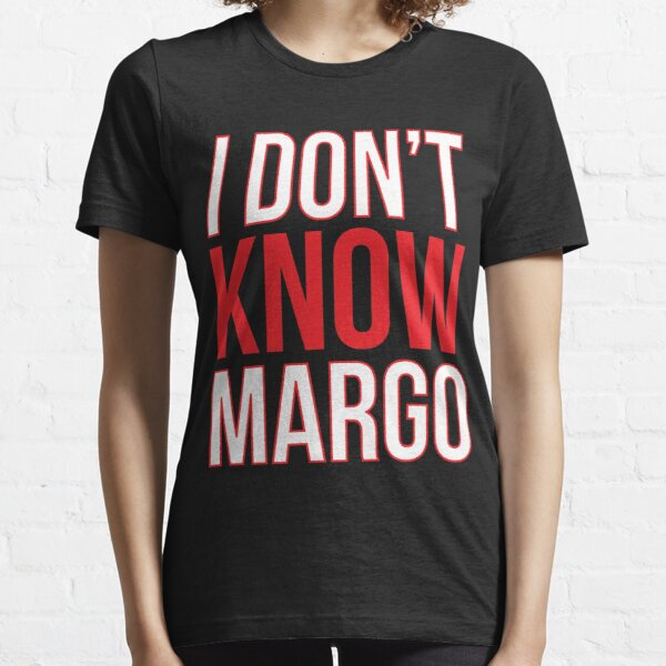 I Don't Know Margo (Matching Todd Shirt Also Available) Essential T-Shirt