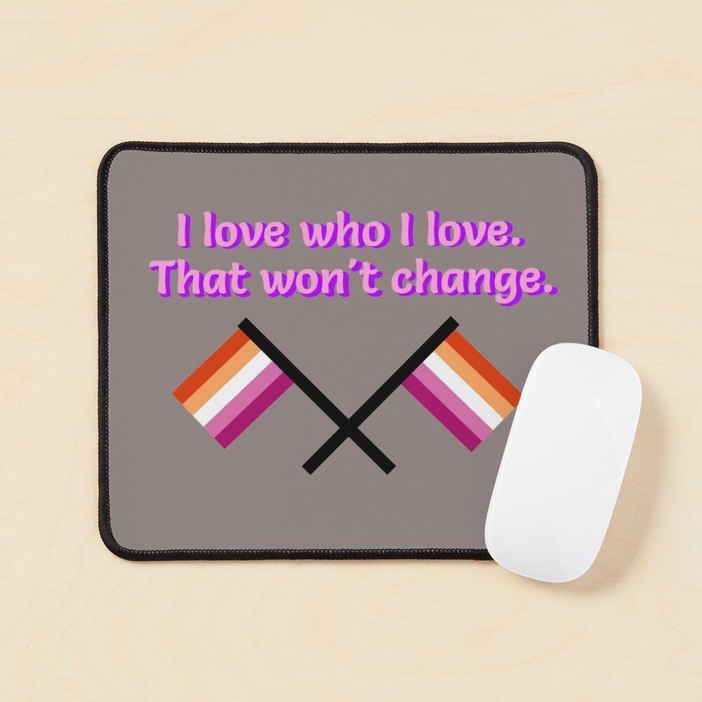 I Love Who I Love - Lesbian Flag Design Mouse Pad