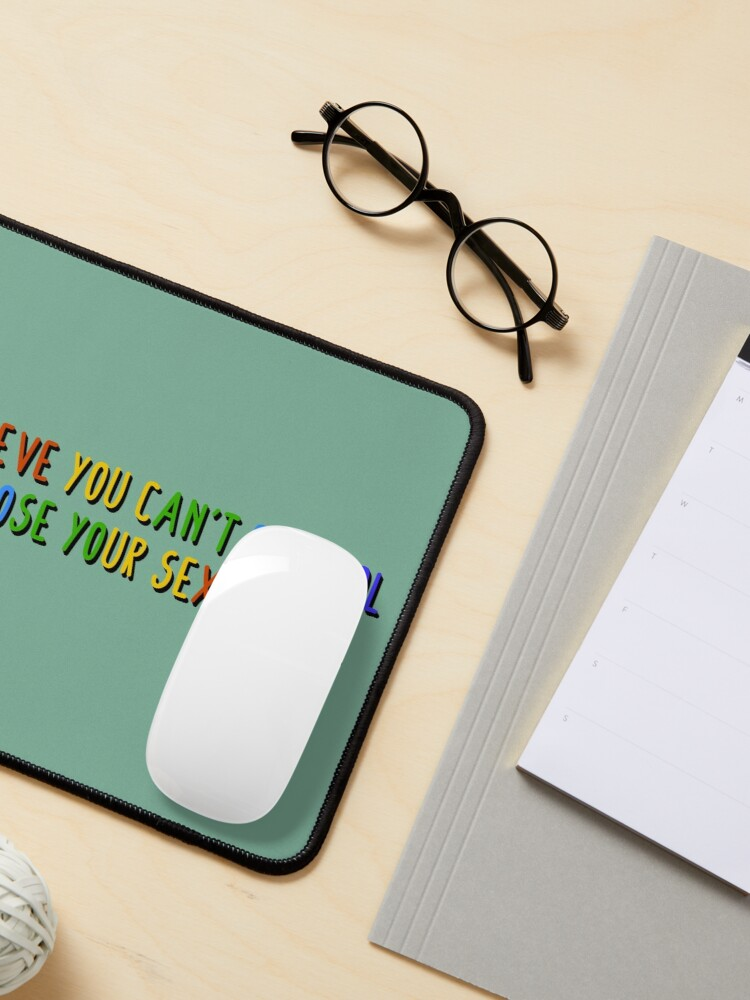 Alternate view of I Believe You Can't Choose Your Sexuality - Savage Garden Design Mouse Pad