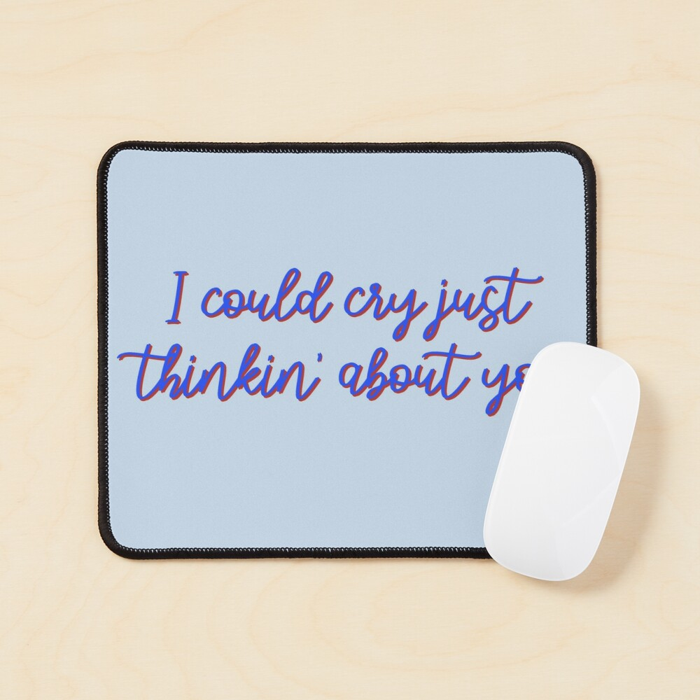 I Could Cry Just Thinkin' Bout You - Troye Design Mouse Pad