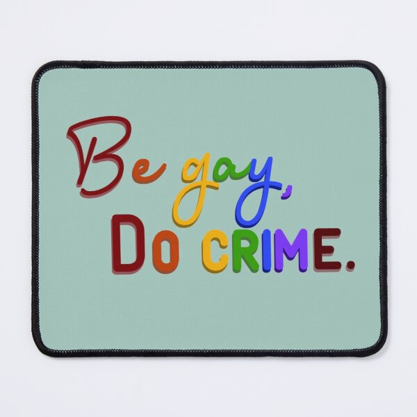Be Gay, Do Crimes - Pride Design Mouse Pad