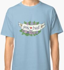 """You Tried"" Floral Banner Classic T-Shirt"