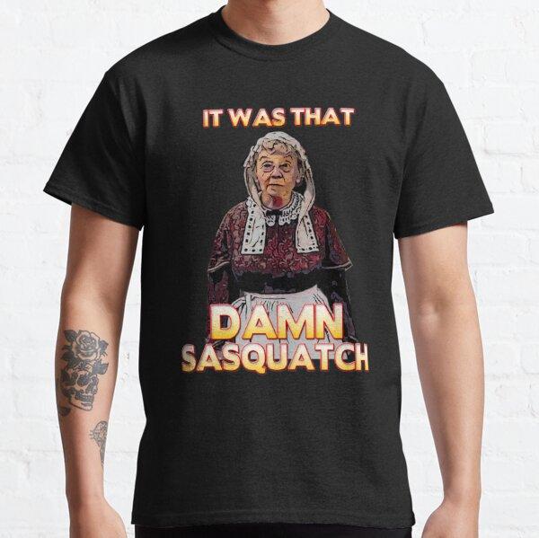 that damn sasquatch Classic T-Shirt