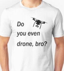 Do you drone, bro? Unisex T-Shirt