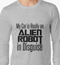My Car is Really an Alien Robot in Disguise Long Sleeve T-Shirt