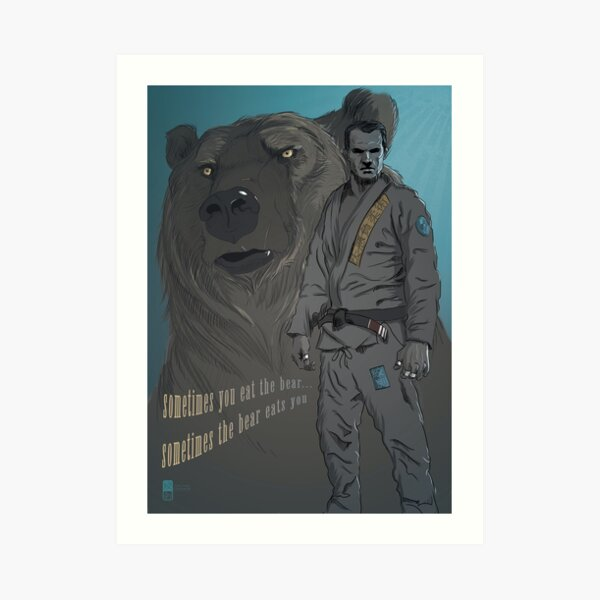 Sometimes You Eat The Bear... Art Print