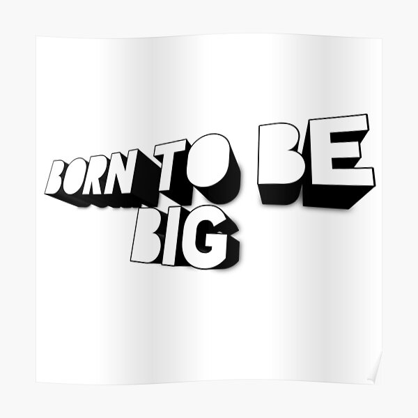 Born to be big 3d design Poster