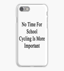 No Time For School Cycling Is More Important  iPhone Case/Skin