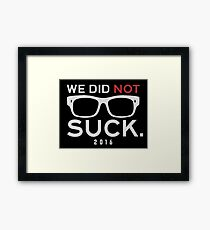 We Did Not Suck Framed Print