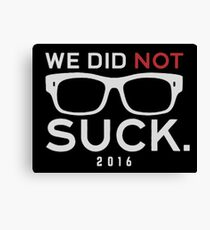 We Did Not Suck Canvas Print