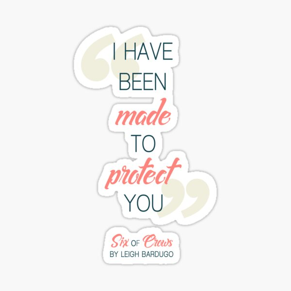 I have been made to protect you (Transparent BG) - Six of Crows Sticker