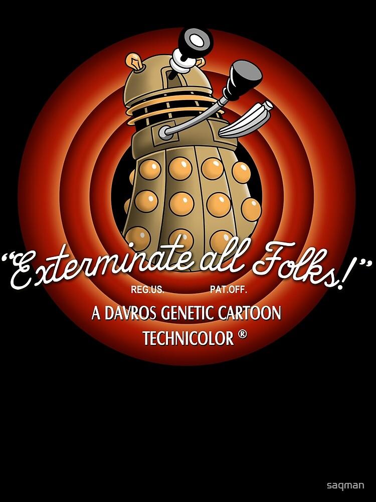 Exterminate All Folks! by saqman