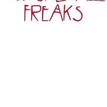 We Are All Freaks - III by pyros