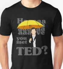 HAAAAVE you met Ted? Unisex T-Shirt
