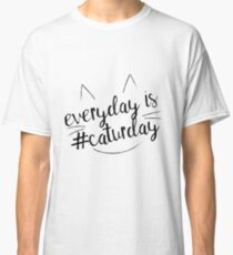 Everyday is #Caturday Classic T-Shirt