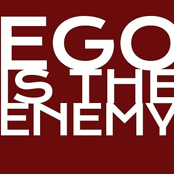 Ego is the Enemy by slackerBoards