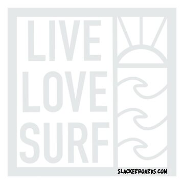 Live, Love, Surf by slackerBoards