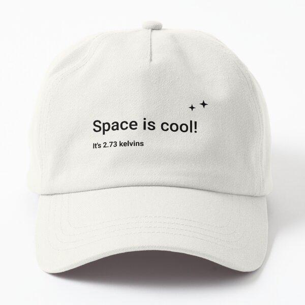Space is cool! It's 2.73 kelvins (Inverted) Dad Hat
