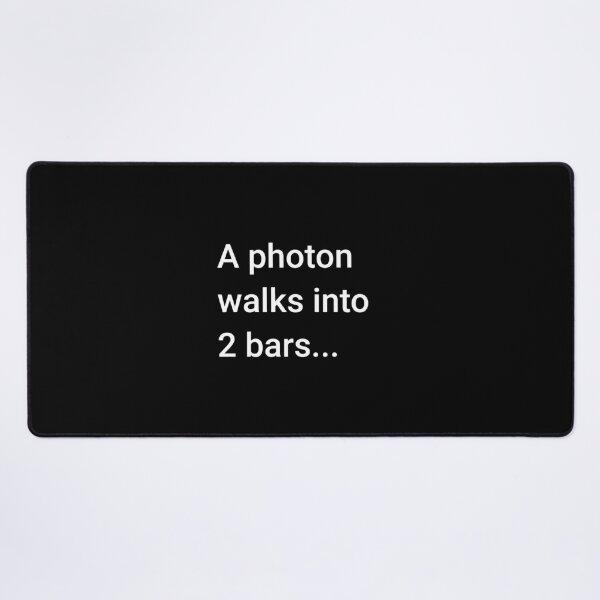 A Photon Walks into 2 Bars Desk Mat