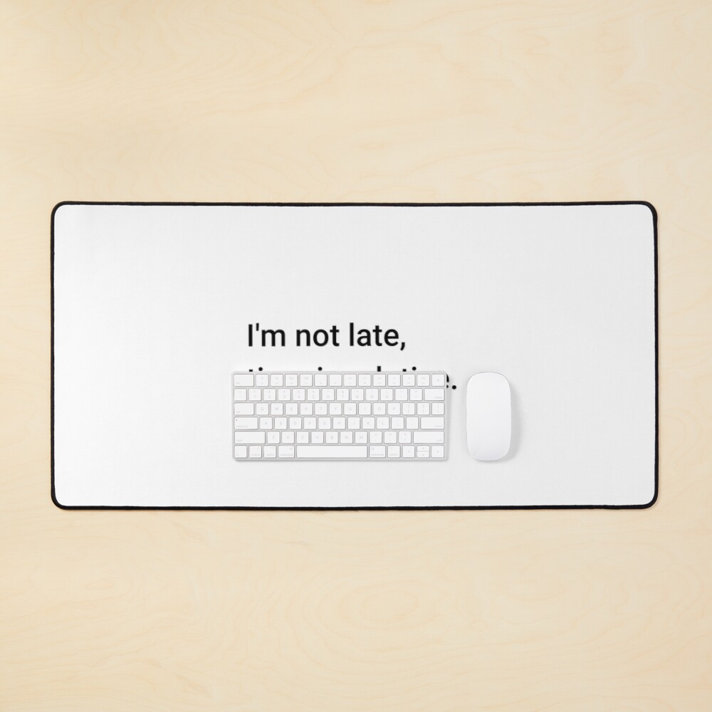 I'm not late, time is relative. (Inverted) Mouse Pad