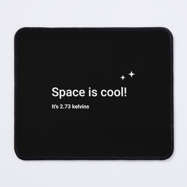 Space is cool! It's 2.73 kelvins Mouse Pad