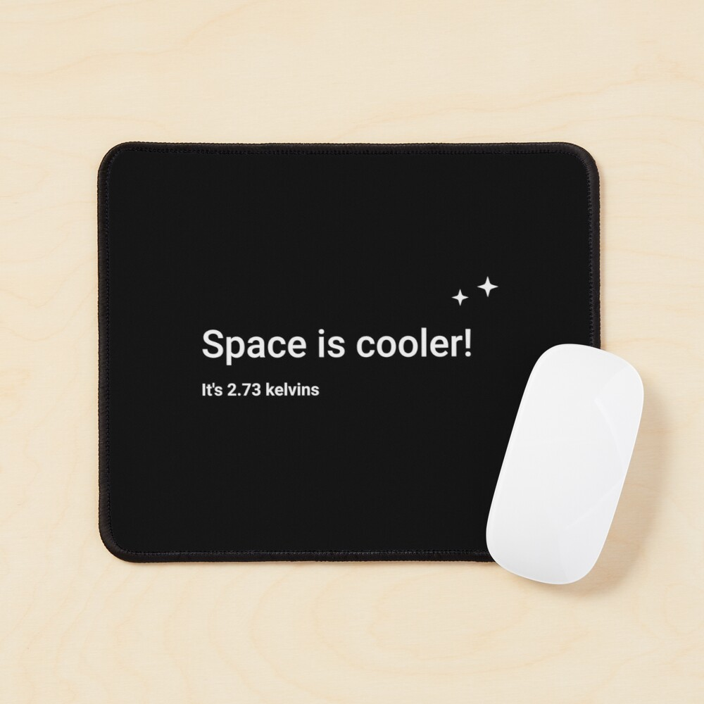 Space is cooler! It's 2.73 kelvins Mouse Pad