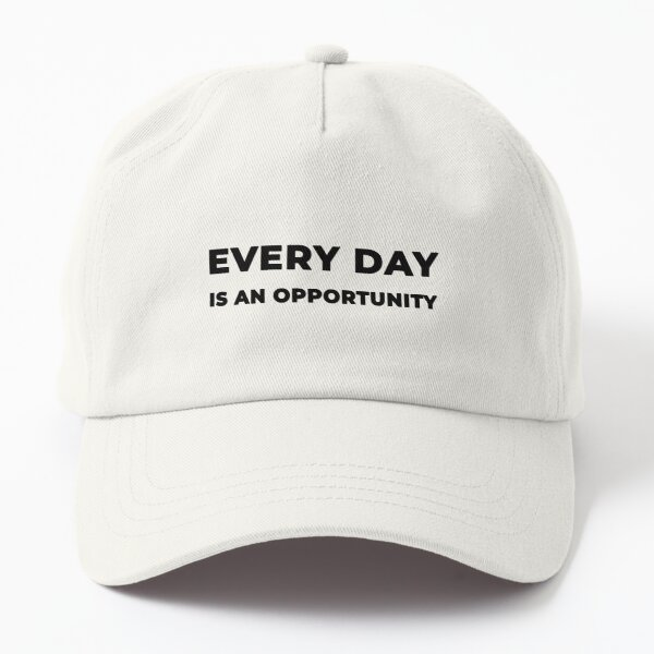 Every Day Is An Opportunity (Inverted) Dad Hat