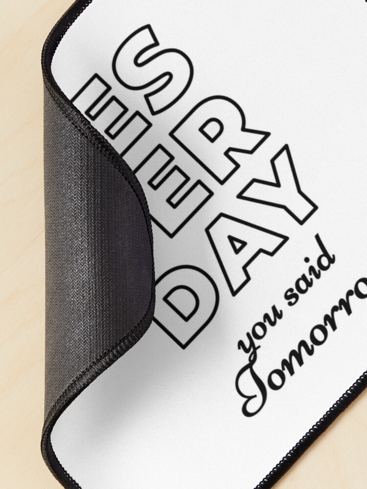 Alternate view of Yesterday You Said Tomorrow (Inverted) Mouse Pad