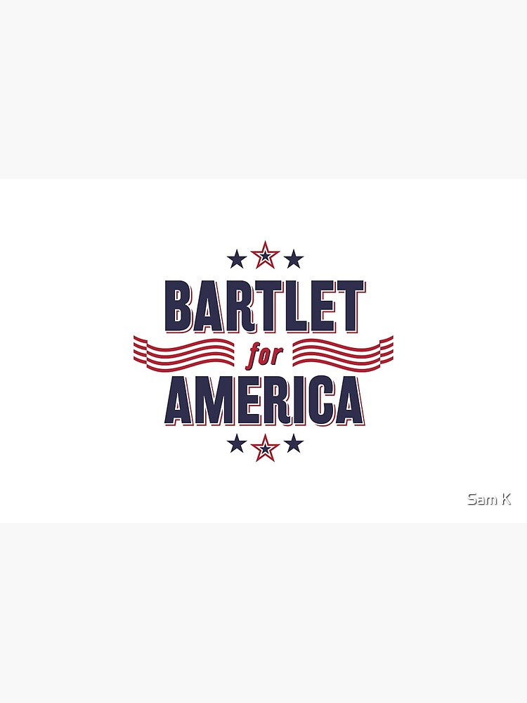 Bartlet For America — NEW DESIGN!!! by samkrauser