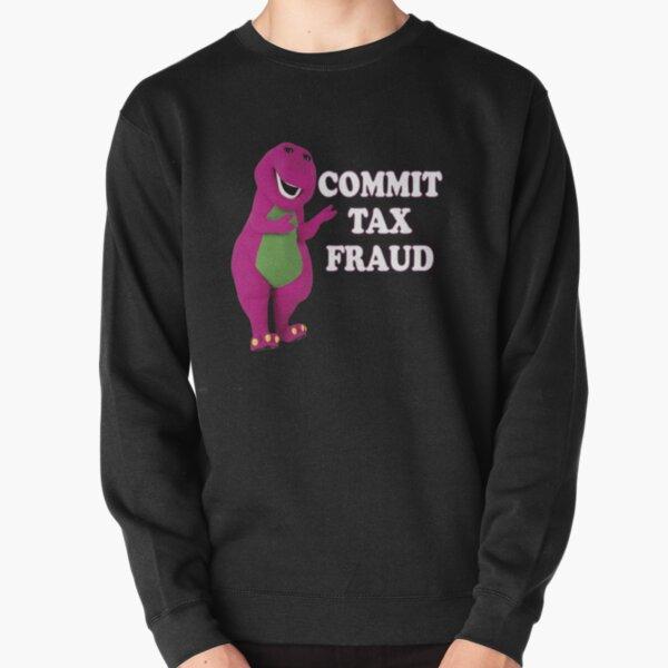 commit tax fraud  Pullover Sweatshirt