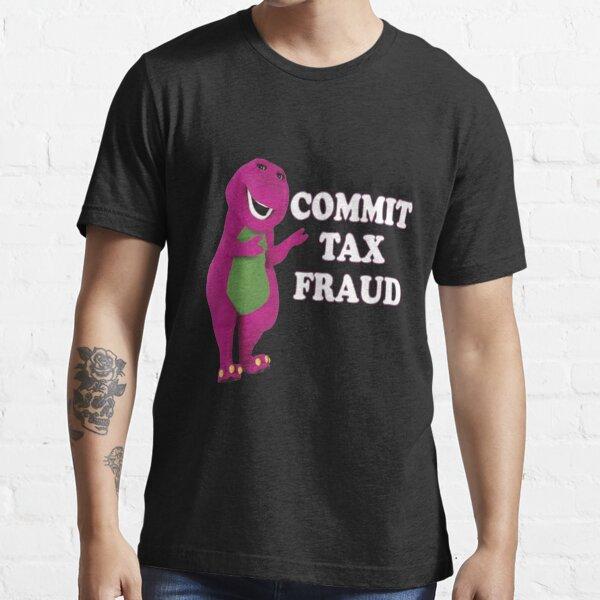 commit tax fraud  Essential T-Shirt