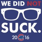 We Did Not Suck Joe Maddon by zakugan