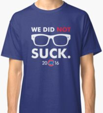 We Did Not Suck Joe Maddon Classic T-Shirt