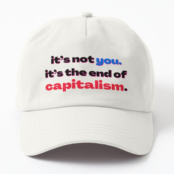 it's not you. it's the end of capitalism. Dad Hat