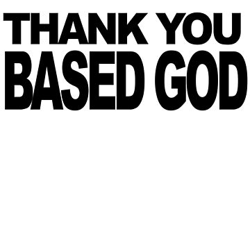 Thank You Based God by supornah