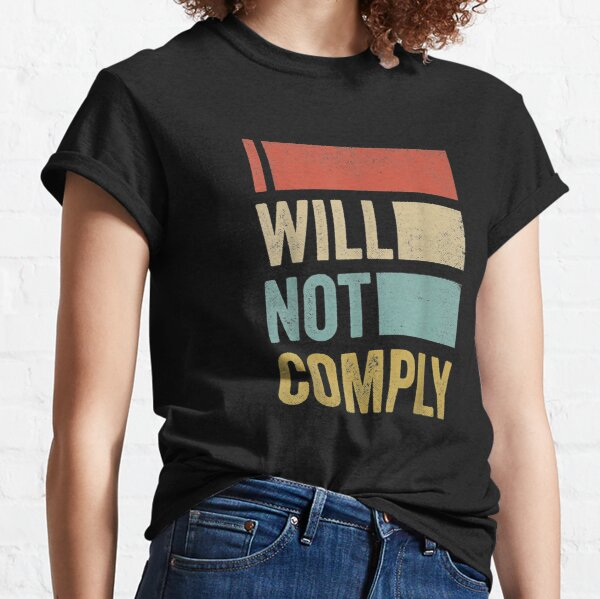 I Will Not Comply - Funny I Will Not Comply Classic T-Shirt