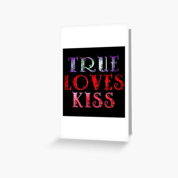 TRUE LOVES KISS Greeting Card