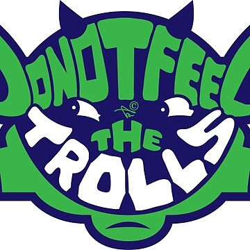 DO NOT FEED THE TROLLS by Tai's Tees by TaiNewYork