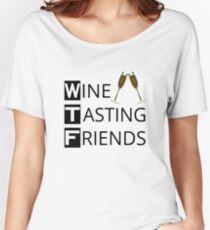 WTF Wine Tasting Friends Women's Relaxed Fit T-Shirt