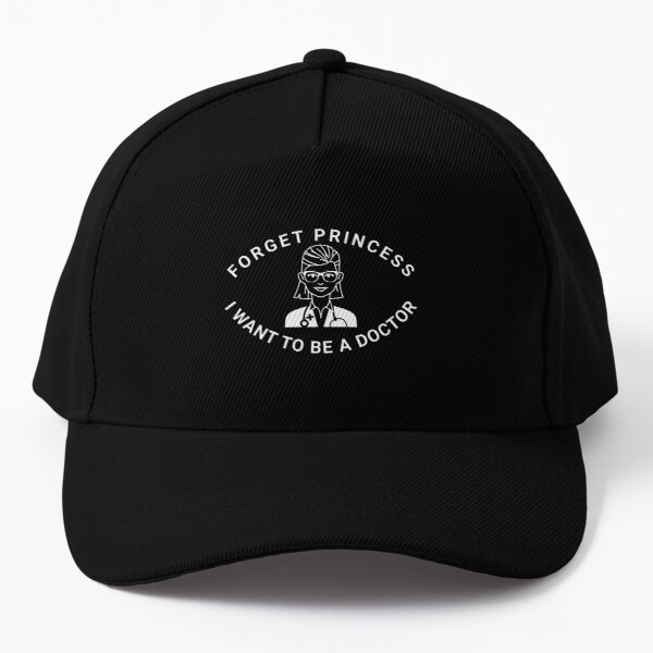 Forget Princess I Want To Be A Doctor - Designs - Bestseller - Trending Baseball Cap