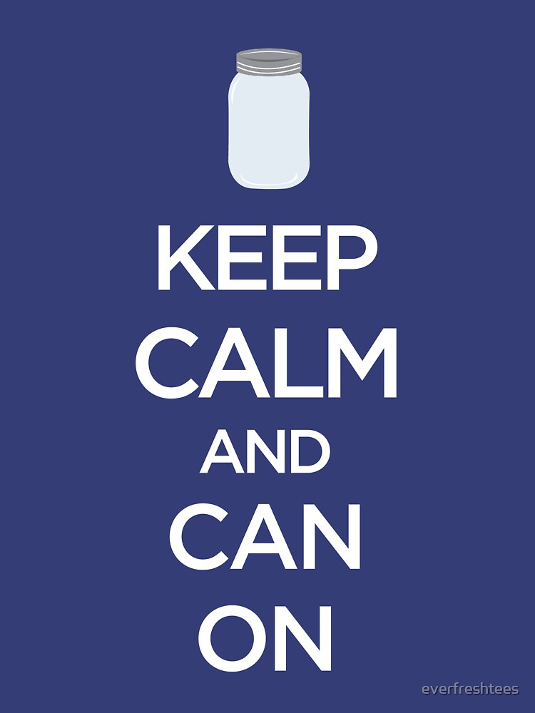 Keep Calm and Can On Canning Preserving by everfreshtees