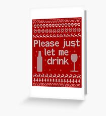 Please just Let Me Drink! Christmas Sweater Greeting Card