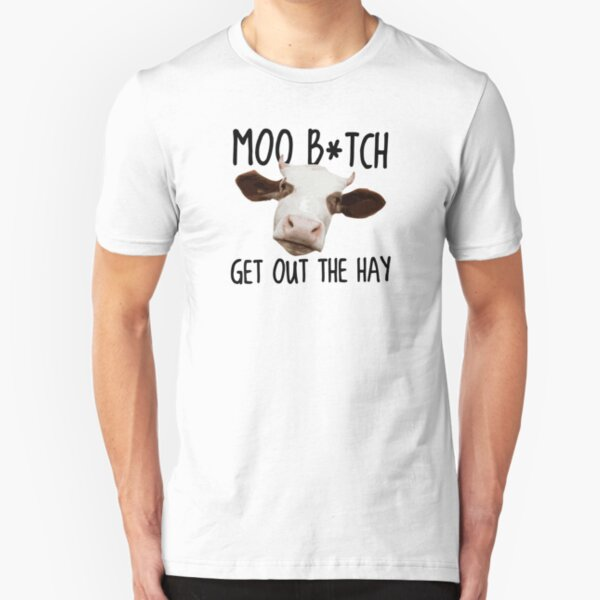 Moo B*tch Get Out the Hay Slim Fit T-Shirt