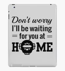 Don't worry I'll be waiting for you at home (Catcher) iPad Case/Skin