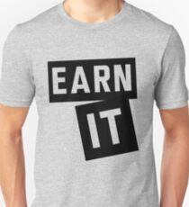 Earn it Unisex T-Shirt