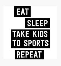 Eat Sleep Take Kids to Sports. Repeat Photographic Print