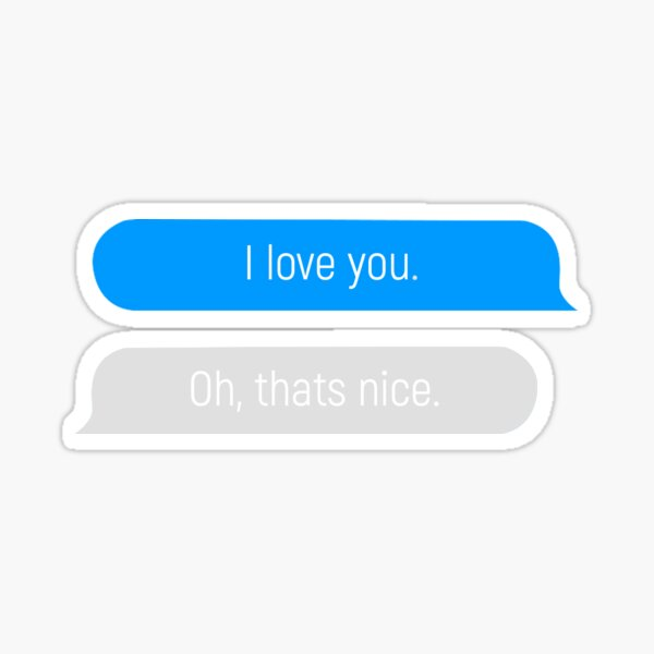 I Love You - Oh, that's Nice speech bubble message  Sticker