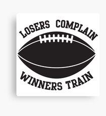 Losers complain, winners train Canvas Print