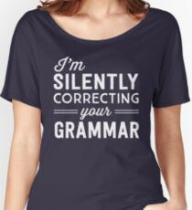 I'm silently judging your grammar Women's Relaxed Fit T-Shirt